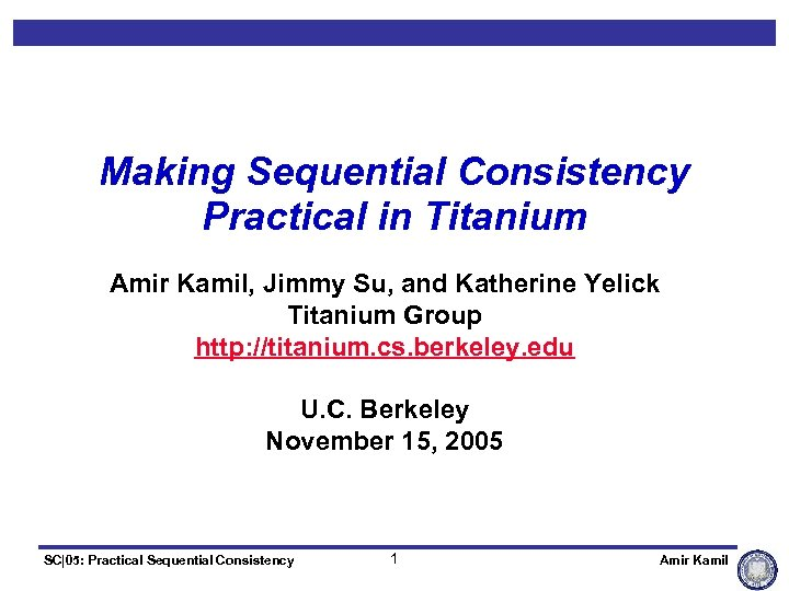 Making Sequential Consistency Practical in Titanium Amir Kamil, Jimmy Su, and Katherine Yelick Titanium