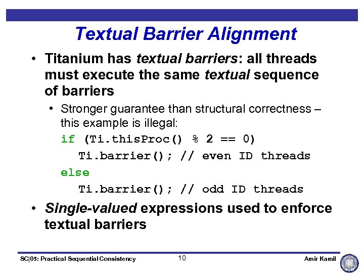 Textual Barrier Alignment • Titanium has textual barriers: all threads must execute the same