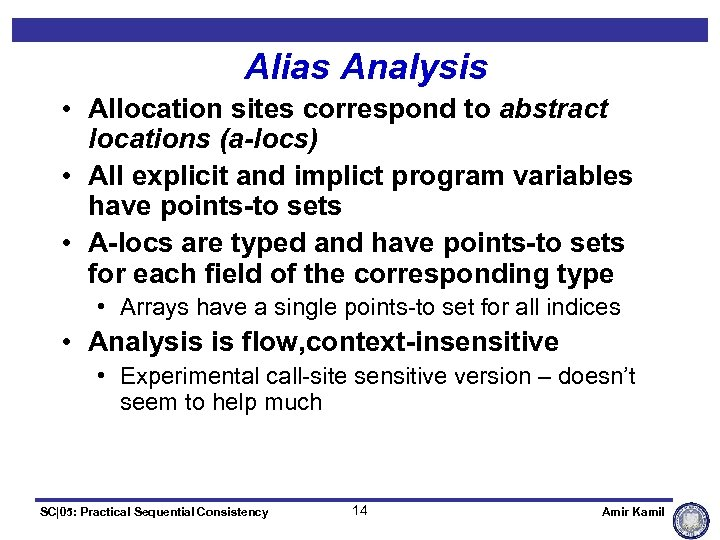 Alias Analysis • Allocation sites correspond to abstract locations (a-locs) • All explicit and