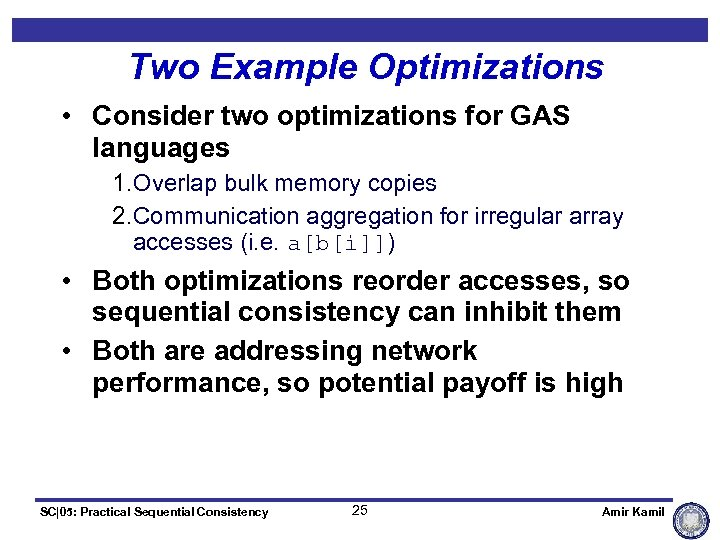 Two Example Optimizations • Consider two optimizations for GAS languages 1. Overlap bulk memory