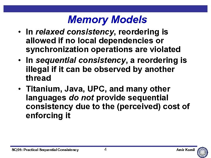 Memory Models • In relaxed consistency, reordering is allowed if no local dependencies or