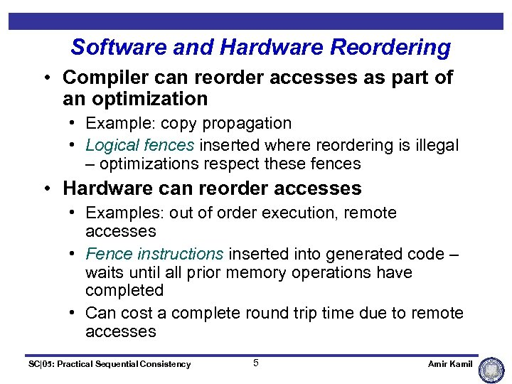 Software and Hardware Reordering • Compiler can reorder accesses as part of an optimization