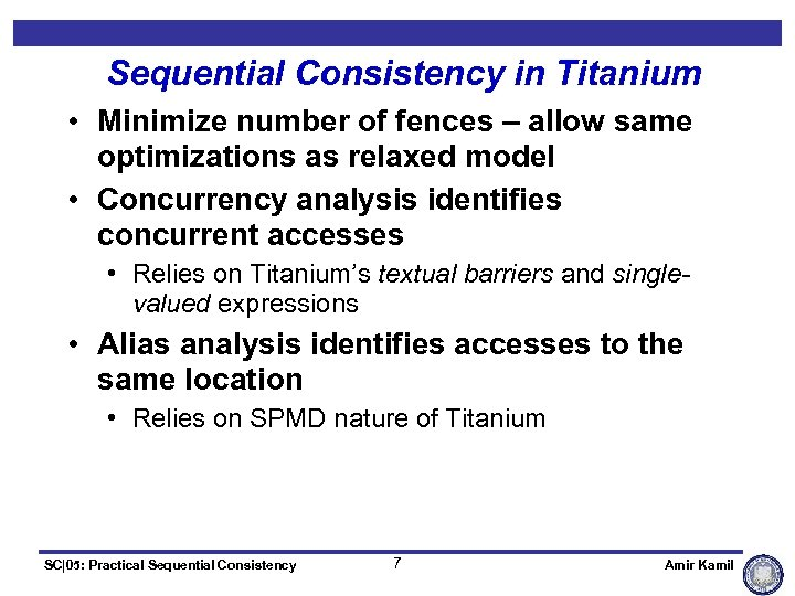 Sequential Consistency in Titanium • Minimize number of fences – allow same optimizations as
