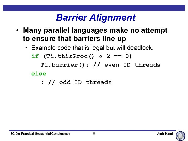 Barrier Alignment • Many parallel languages make no attempt to ensure that barriers line