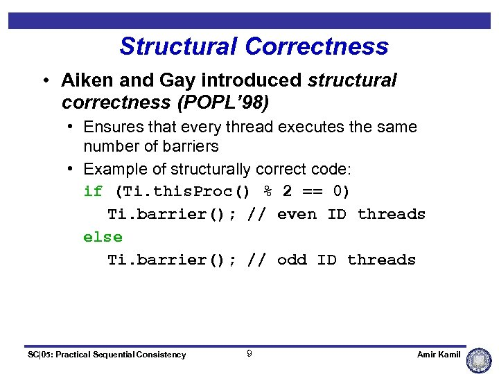 Structural Correctness • Aiken and Gay introduced structural correctness (POPL' 98) • Ensures that