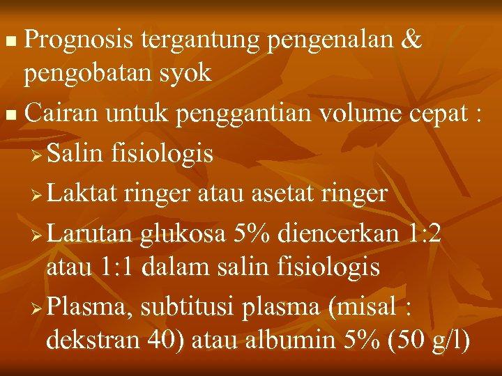 Prognosis tergantung pengenalan & pengobatan syok n Cairan untuk penggantian volume cepat : Ø