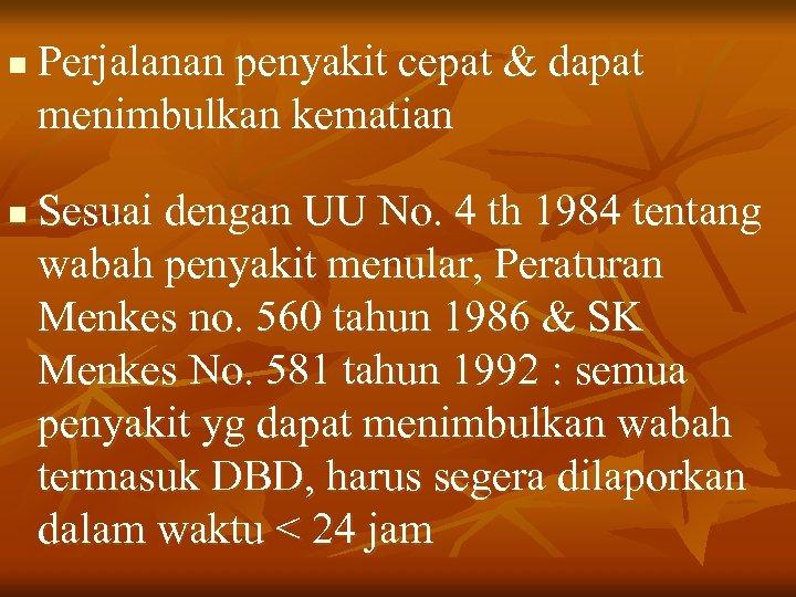 n n Perjalanan penyakit cepat & dapat menimbulkan kematian Sesuai dengan UU No. 4