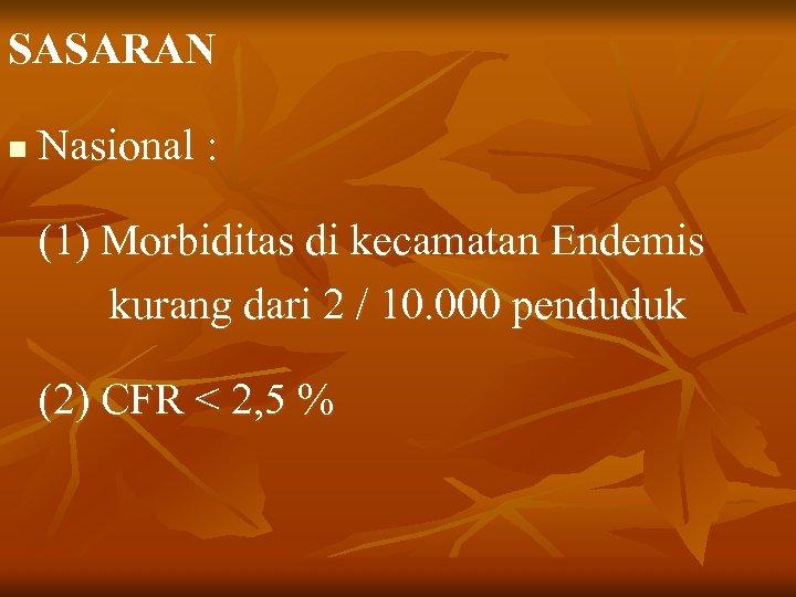 SASARAN n Nasional : (1) Morbiditas di kecamatan Endemis kurang dari 2 / 10.