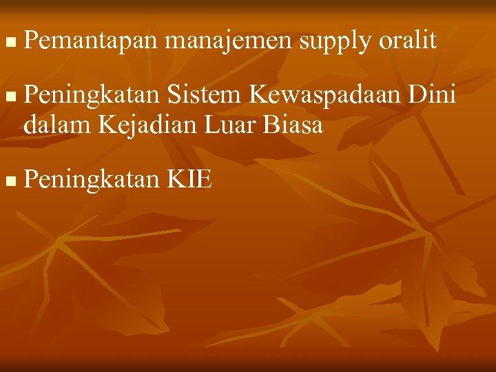 n n n Pemantapan manajemen supply oralit Peningkatan Sistem Kewaspadaan Dini dalam Kejadian Luar