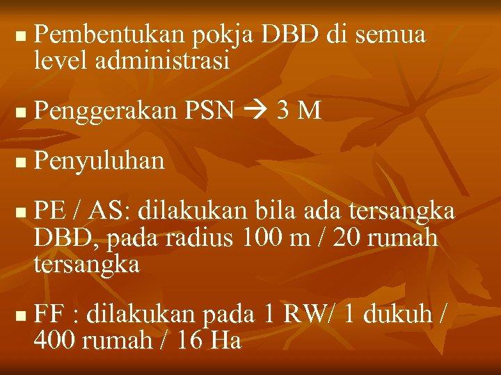 n Pembentukan pokja DBD di semua level administrasi n Penggerakan PSN 3 M n