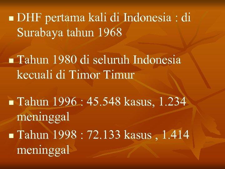 n n DHF pertama kali di Indonesia : di Surabaya tahun 1968 Tahun 1980