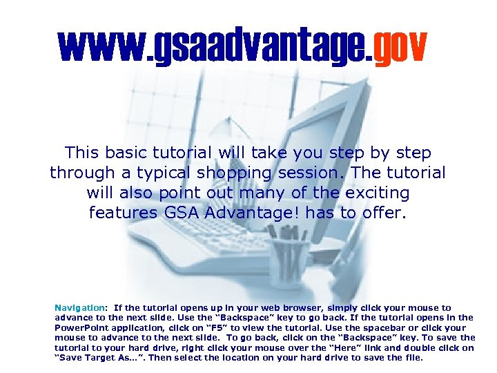 www. gsaadvantage. gov This basic tutorial will take you step by step through a