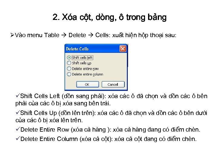 2. Xóa cột, dòng, ô trong bảng ØVào menu Table Delete Cells: xuất hiện