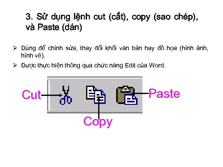 3. Sử dụng lệnh cut (cắt), copy (sao chép), và Paste (dán) Ø Dùng
