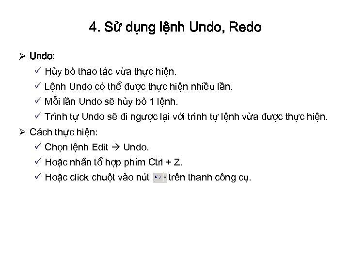4. Sử dụng lệnh Undo, Redo Ø Undo: ü Hủy bỏ thao tác vừa
