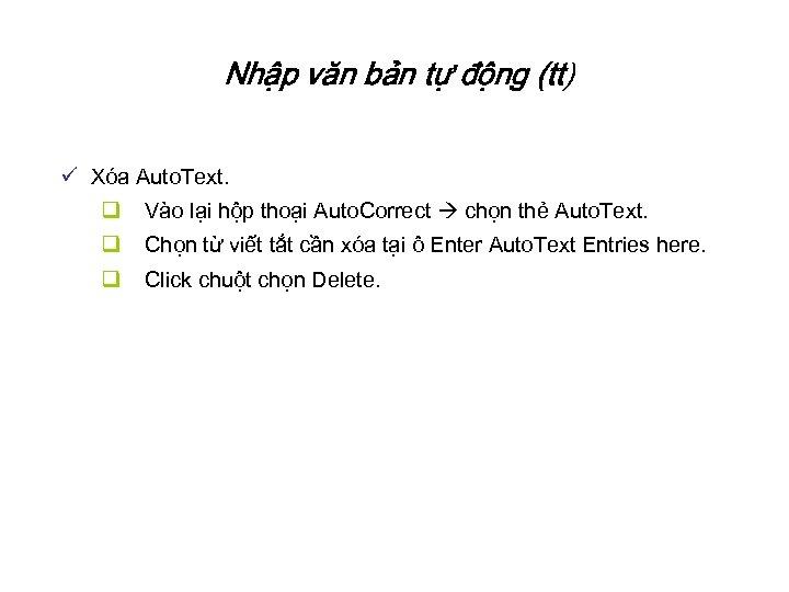 Nhập văn bản tự động (tt) ü Xóa Auto. Text. q Vào lại hộp