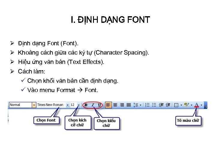 I. ĐỊNH DẠNG FONT Ø Định dạng Font (Font). Ø Khoảng cách giữa các