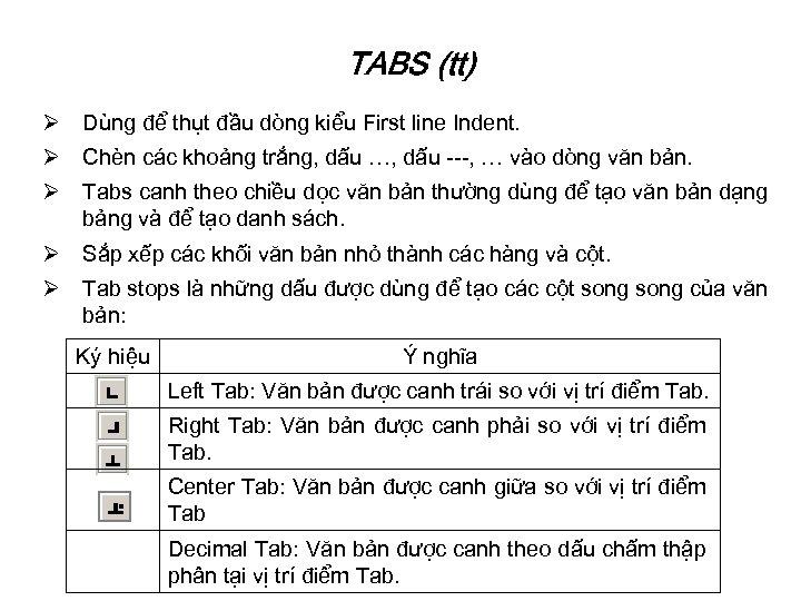 TABS (tt) Ø Dùng để thụt đầu dòng kiểu First line Indent. Ø Chèn