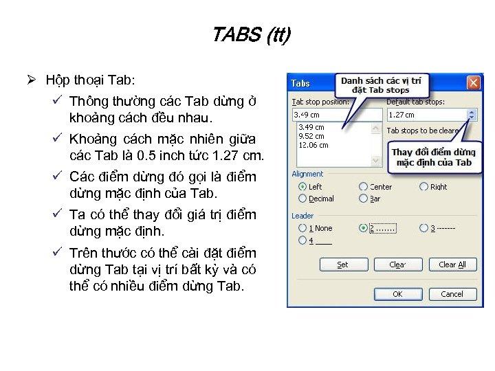 TABS (tt) Ø Hộp thoại Tab: ü Thông thường các Tab dừng ở khoảng