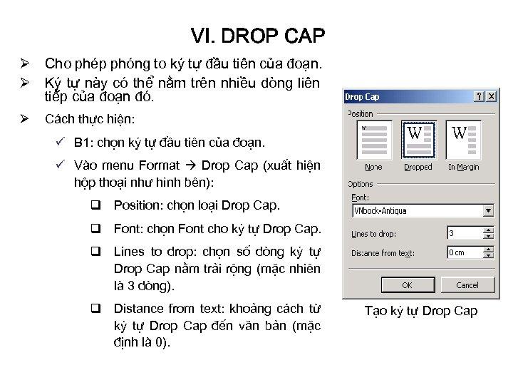 VI. DROP CAP Ø Cho phép phóng to ký tự đầu tiên của đoạn.