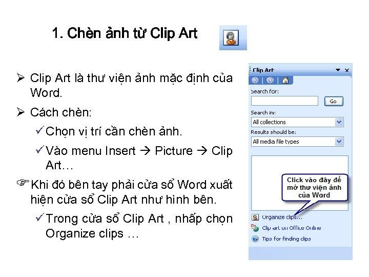 1. Chèn ảnh từ Clip Art Ø Clip Art là thư viện ảnh mặc