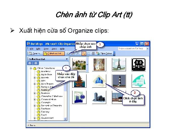 Chèn ảnh từ Clip Art (tt) Ø Xuất hiện cửa sổ Organize clips: