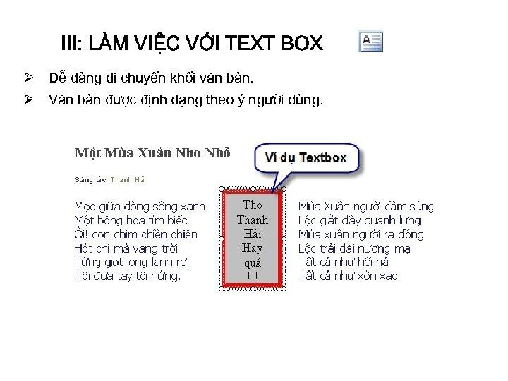 III: LÀM VIỆC VỚI TEXT BOX Ø Dễ dàng di chuyển khối văn bản.