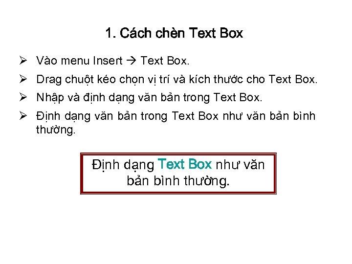 1. Cách chèn Text Box Ø Vào menu Insert Text Box. Ø Drag chuột