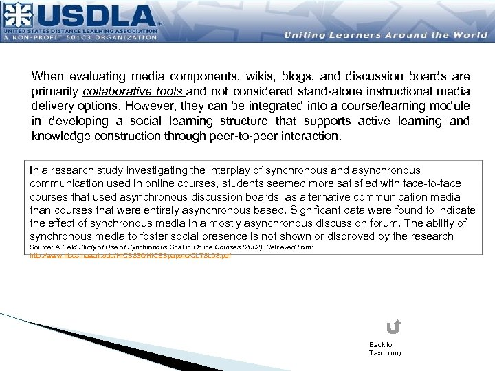 When evaluating media components, wikis, blogs, and discussion boards are primarily collaborative tools and