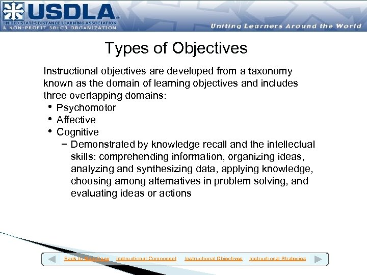 Types of Objectives Instructional objectives are developed from a taxonomy known as the domain