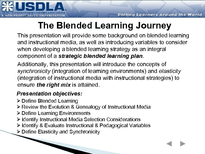 The Blended Learning Journey This presentation will provide some background on blended learning and