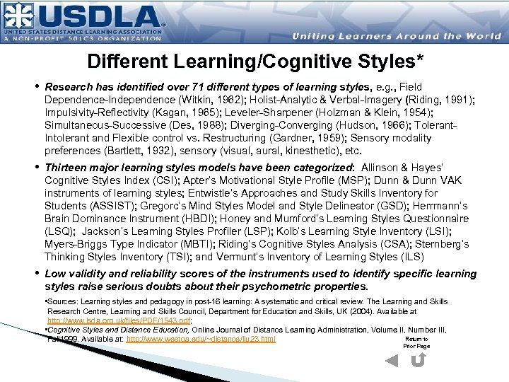 Different Learning/Cognitive Styles* • Research has identified over 71 different types of learning styles,