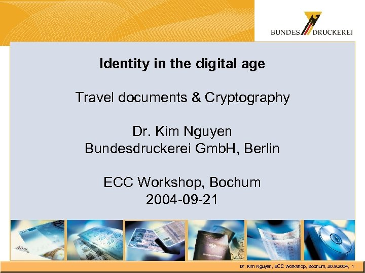 Identity in the digital age Travel documents & Cryptography Dr. Kim Nguyen Bundesdruckerei Gmb.