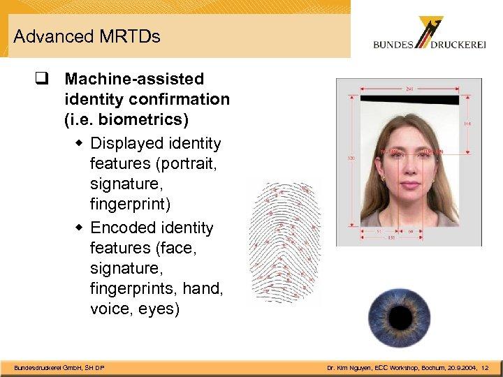 Advanced MRTDs q Machine-assisted identity confirmation (i. e. biometrics) w Displayed identity features (portrait,