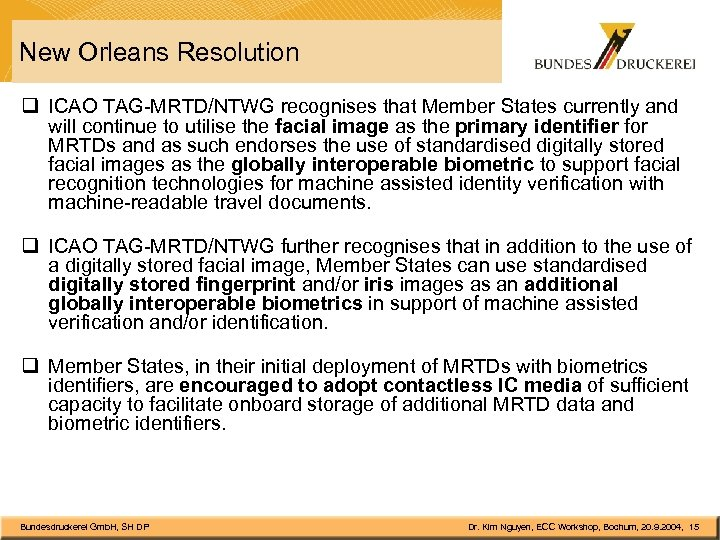 New Orleans Resolution q ICAO TAG-MRTD/NTWG recognises that Member States currently and will continue