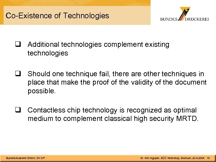 Co-Existence of Technologies q Additional technologies complement existing technologies q Should one technique fail,