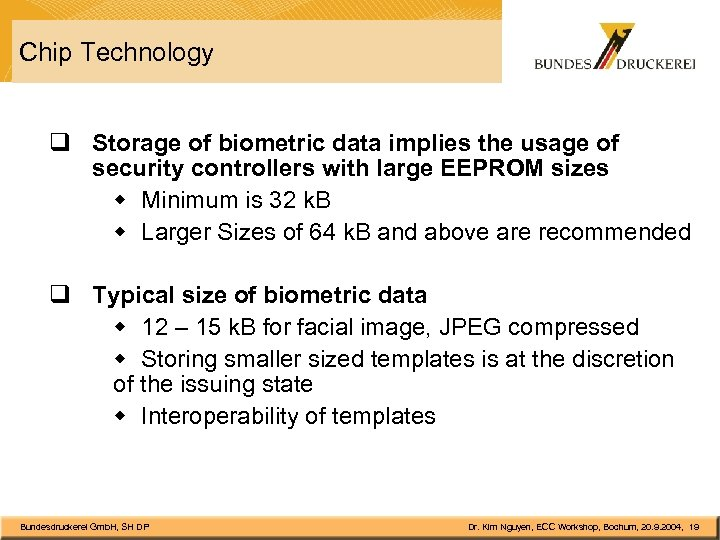 Chip Technology q Storage of biometric data implies the usage of security controllers with