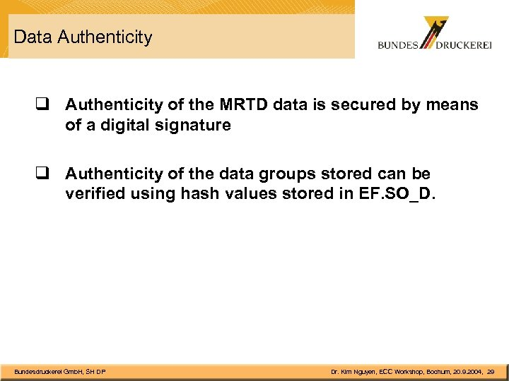 Data Authenticity q Authenticity of the MRTD data is secured by means of a