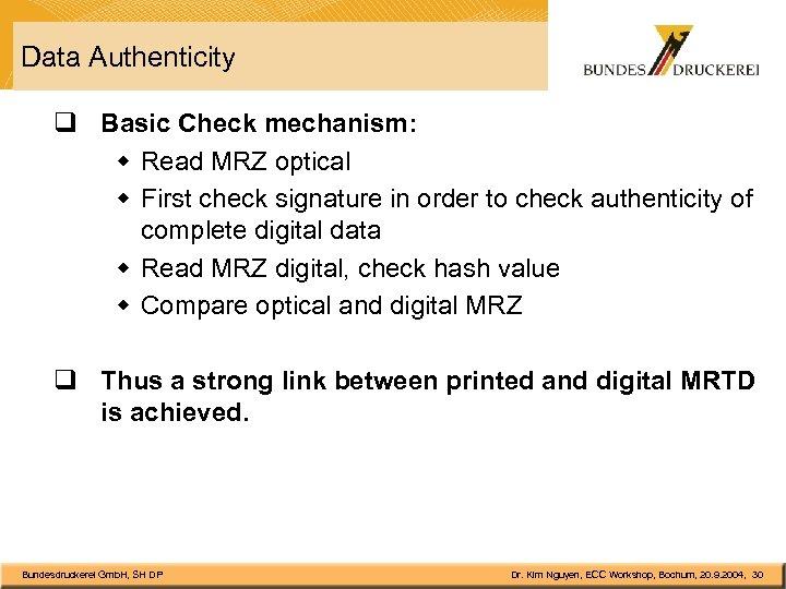 Data Authenticity q Basic Check mechanism: w Read MRZ optical w First check signature
