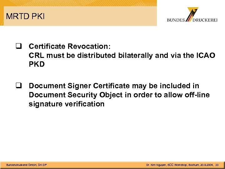 MRTD PKI q Certificate Revocation: CRL must be distributed bilaterally and via the ICAO
