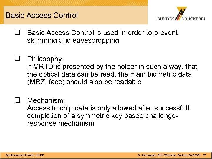 Basic Access Control q Basic Access Control is used in order to prevent skimming