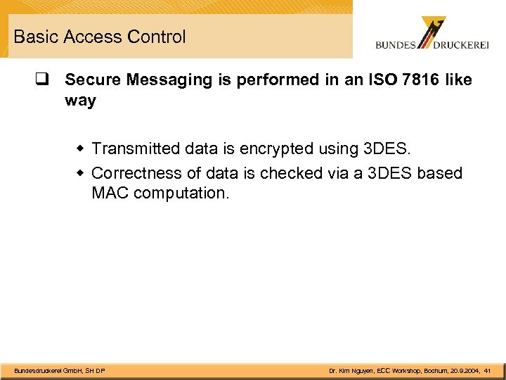 Basic Access Control q Secure Messaging is performed in an ISO 7816 like way