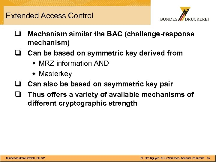 Extended Access Control q Mechanism similar the BAC (challenge-response mechanism) q Can be based