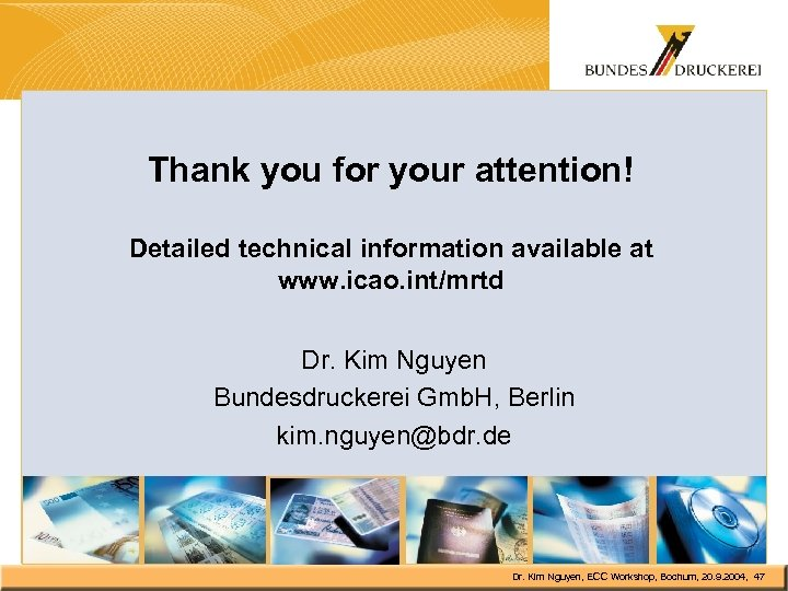 Thank you for your attention! Detailed technical information available at www. icao. int/mrtd Dr.
