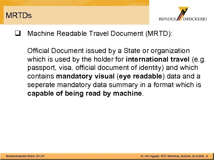 MRTDs q Machine Readable Travel Document (MRTD): Official Document issued by a State or