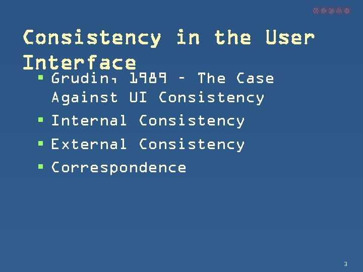 Consistency in the User Interface § Grudin, 1989 – The Case Against UI Consistency