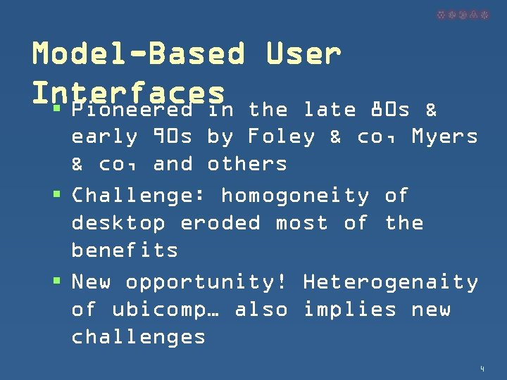 Model-Based User Interfaces the late § Pioneered in 80 s & early 90 s