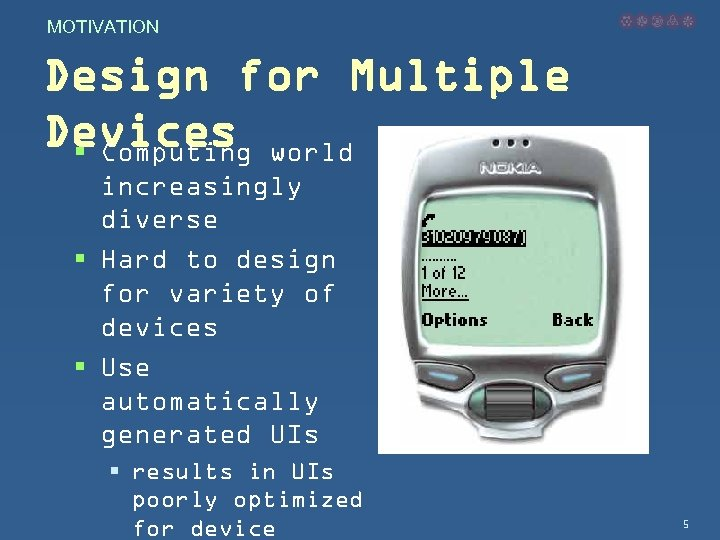 MOTIVATION Design for Multiple Devices world § Computing increasingly diverse § Hard to design