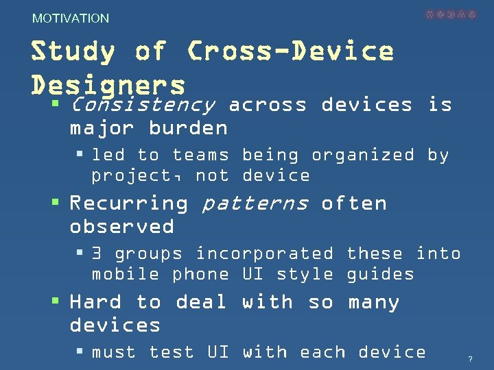 MOTIVATION Study of Cross-Device Designers § Consistency across devices is major burden § led