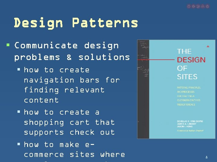 Design Patterns § Communicate design problems & solutions § how to create navigation bars